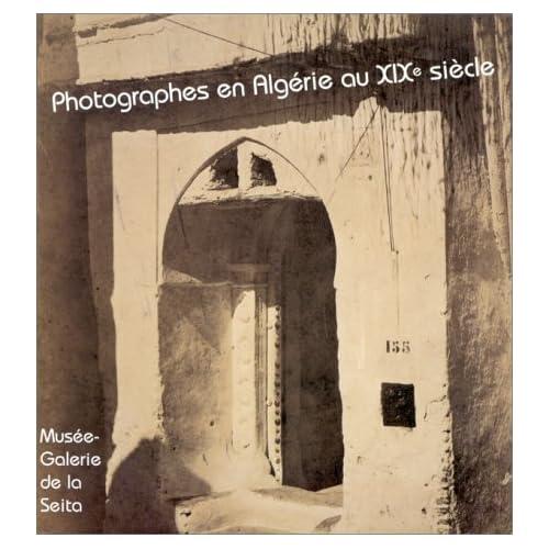 Photographes en Algérie au XIXe siècle: [exposition, Paris, 15 avril au 11 juillet 1999]