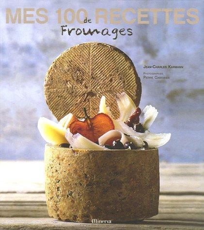 Mes 100 recettes de fromages par Jean-Charles Karmann, Pierre Cabannes