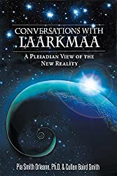Conversations with Laarkmaa: A Pleiadian View of the New Reality