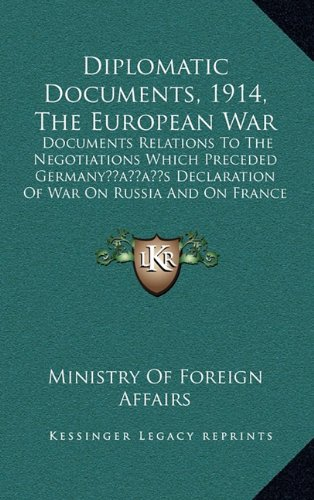 Diplomatic Documents, 1914, the European War: Documents Relations to the Negotiations Which Preceded Germanyacentsa -A Centss Declaration of War on Russia and on France (1914)