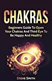 Chakras: Beginners Guide To Open Your Chakras And Third Eye To Be Happy And Healthy (Third Eye Awakening,Chakras For Beginners,Meditation, Happiness Book 1)
