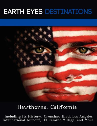 Hawthorne, California: Including Its History, Crenshaw Blvd, Los Angeles International Airport, El Camino Village, and More
