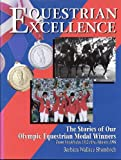 Equestrian Excellence: The Stories of Our Olympic Equestrian Medal Winners from Stockholm 1912 Thru Atlanta 1996