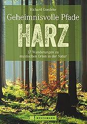 Wanderführer Harz: Neue Mystische Pfade Im Harz. 35 Wanderungen Zu Historischen Orten Mit Einzigartigen Naturerlebnissen. Harzwanderungen Zu Brocken Und Bodetal. Touren Im Harz.