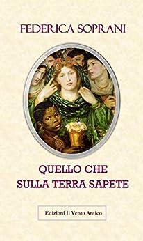 Quello che sulla Terra sapete (Dodo Books Vol. 1) (Italian Edition) by [Soprani, Federica]
