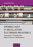 Appareillages et installations électriques industriels - Conception, coordination, mise en oeuvre, maintenance