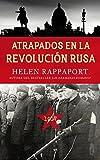 Atrapados en la Revolución Rusa, 1917 (Ayer y hoy de la historia)