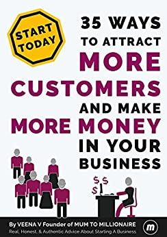 Small Business Success: 35 Ways To Attract More Customers And Make More Money In Your Business by [V, Veena]