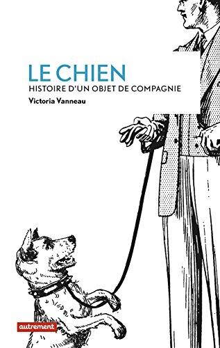Le Chien: Histoire d'un objet de compagnie