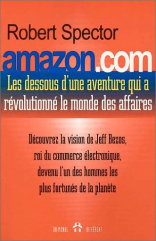 Amazon.com Les dessous d'une aventure qui a révolutionné le monde des affaires. Se propulser vers les plus hauts sommets par Robert Spector
