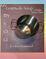 My Gratitude Soup: Create Your Own by Olivia Rosewood (2013-09-24)