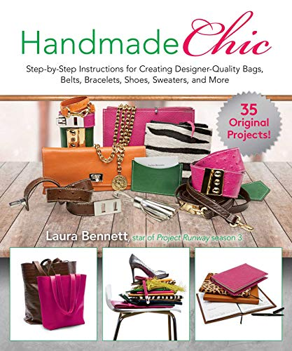 Handmade Chic: Step-by-Step Instructions for Creating Designer-Quality Bags, Belts, Bracelets, Shoes, Sweaters, and ()