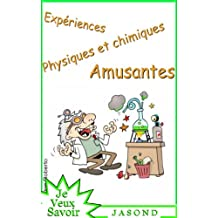 Expériences Physiques  et Chimiques  Insolites (Je Veux Savoir) (French Edition)