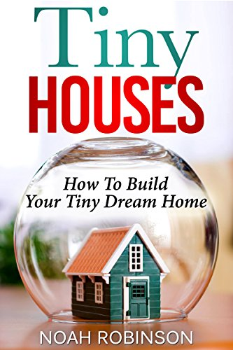 Tiny Houses: How to build Your Tiny Dream Home (English Edition)