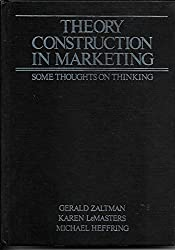 Theory Construction in Marketing: Some Thoughts on Thinking (Theories in marketing series) by Gerald Zaltman (1982-07-01)