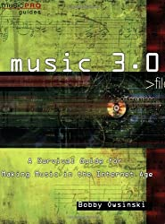 Music 3.0: A Survival Guide for Making Music in the Internet Age (Music Pro Guides) by Bobby Owsinski (2009-11-15)