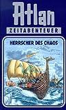 Atlan-Zeitabenteuer: Atlan, Bd.9, Herrscher des Chaos - Hanns Kneifel