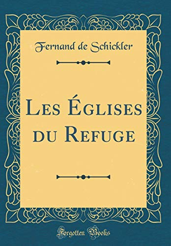 Les Églises Du Refuge (Classic Reprint)