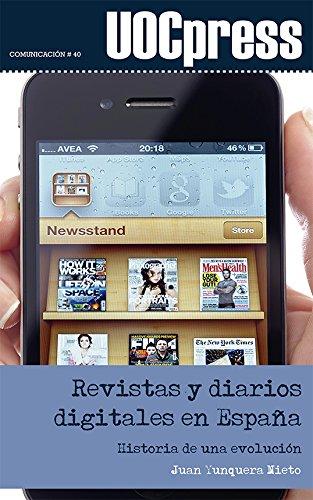 Revistas y diarios digitales en España. Historia de una evolución (UOCPress Comunicación) por Juan Yunquera Nieto