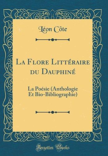 La Flore Littraire Du Dauphin: La Posie (Anthologie Et Bio-Bibliographie) (Classic Reprint)