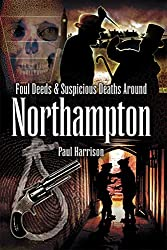 Foul Deeds and Suspicious Deaths around Northampton
