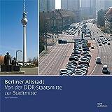 Berliner Altstadt: Von der DDR-Staatsmitte zur Stadtmitte -