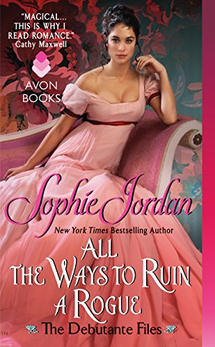 All the Ways to Ruin a Rogue: The Debutante Files (The Debutante Files Series)