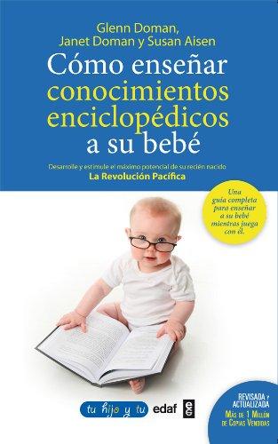 Como enseñar conocimientos enciclopedicos a su bebé (Tu hijo y tú) por Glenn Doman