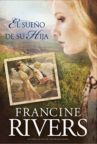 El sueño de su hija (El legado de Marta nº 2) por Francine Rivers