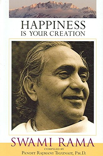 [(Happiness is Your Creation : Swami Rama)] [By (author) Pandit Rajmani Tigunait] published on (February, 2007)