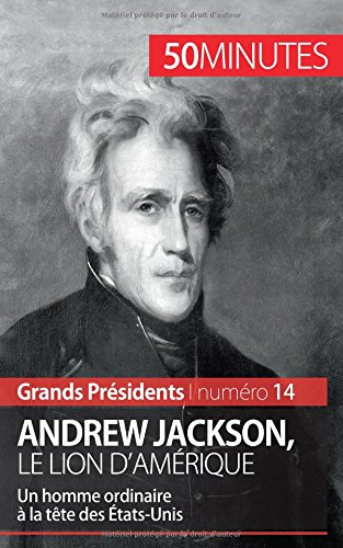 andrew-jackson-le-lion-damerique-un-homme-ordinaire-a-la-tete-des-etats-unis-grands-presidents