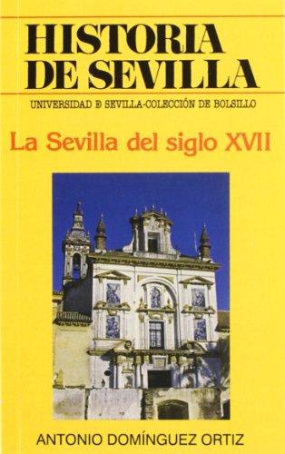 Historia de Sevilla. La Sevilla del siglo XVII (Colección de bolsillo)