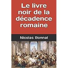 Le livre noir de la décadence romaine