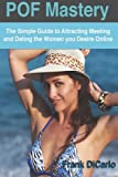 POF Mastery: The Simple Guide to Attracting Meeting and Dating the Women You Desire Online