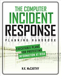 The Computer Incident Response Planning Handbook:  Executable Plans for Protecting Information at Risk par [McCarthy, N.K., Todd, Matthew, Klaben, Jeff]