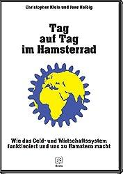 Geldsystem verstehen - Tag auf Tag im Hamsterrad: Wie das Geld- und Wirtschaftssystem funktioniert und uns zu Hamstern macht (DAS ultimative Geldsystem Buch & Hamsterrad Buch)