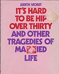 It's Hard to be Hip Over Thirty by Judith Viorst (1973-06-05)