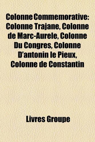 Colonne Commmorative: Colonne Trajane, Colonne de Marc-Aurle, Colonne Du Congrs, Colonne D'Antonin Le Pieux, Colonne de Constantin