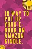 18 Way to Put up Your E-book on Amazon Kindle: E-book on Amazon Kindle