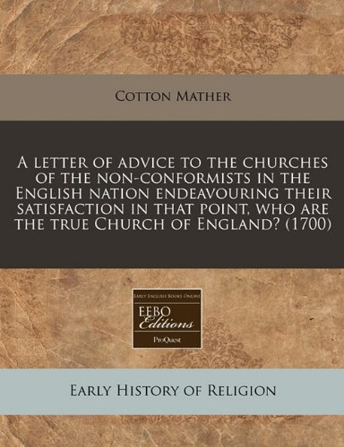 A letter of advice to the churches of the non-conformists in the English nation endeavouring their satisfaction in that point, who are the true Church of England? (1700)