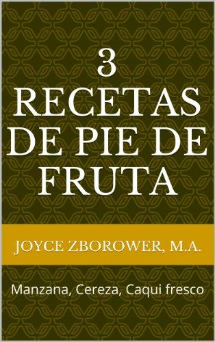 3 Recetas de Pie de Fruta -- Manzana, Cereza, Caqui fresco (Spanish Food and Nutrition Series nº 4) por Joyce Zborower