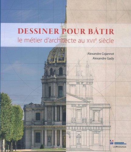 Dessiner pour bâtir - Le métier d'architecte au XVIIe siècle