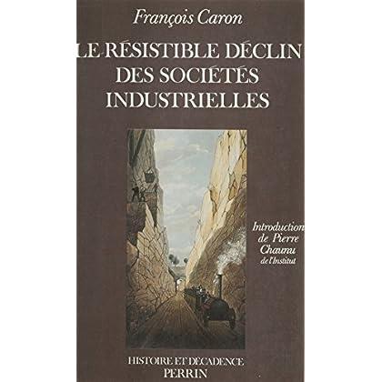 Le Résistible Déclin des sociétés industrielles (Histoire et décadence)