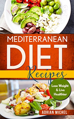 Mediterranean Diet Recipes Lose Weight And Live Healthier Delicious Easy To Do