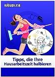 Tipps, die Ihre Hausarbeitszeit halbieren