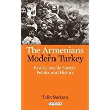 The Armenians in Modern Turkey: Post-Genocide Society, Politics and History