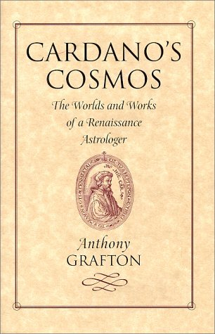 Cardano's Cosmos : The Worlds and Works of a Renaissance Astrologer by Anthony Grafton (2000-01-10)