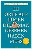 111 Orte auf Rügen, die man gesehen haben muss: Reiseführer - Maren Kaschner