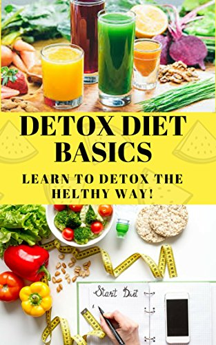 Detox Diet Basics: Learn To Ditox The Healty Way!best detox diet