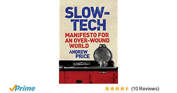 slowtech manifesto for an overwound world